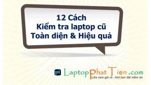 12 Hướng dẫn kiểm tra laptop cũ | Cách kiểm tra laptop cũ hiệu quả
